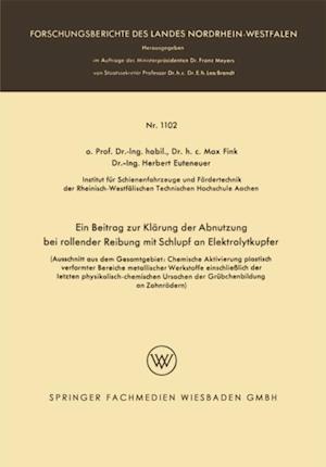 Ein Beitrag zur Klarung der Abnutzung bei rollender Reibung mit Schlupf an Elektrolytkupfer af Max Fink, Herbert Euteneuer