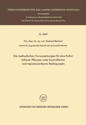 Die methodischen Voraussetzungen fur eine Kultur hoherer Pflanzen unter kontrollierten und reproduzierbaren Bedingungen af Gerhard Reichart