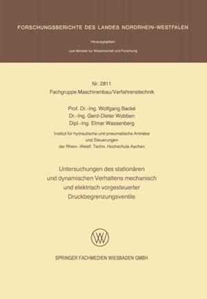 Untersuchungen des stationaren und dynamischen Verhaltens mechanisch und elektrisch vorgesteuerter Druckbegrenzungsventile af Wolfgang Backe, Elmar Wassenberg, Gerd-Dieter Wobben