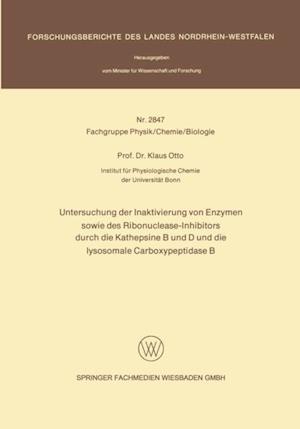 Untersuchung der Inaktivierung von Enzymen sowie des Ribonuclease-Inhibitors durch die Kathepsine B und D und die lysosomale Carboxypeptidase B af Klaus Otto