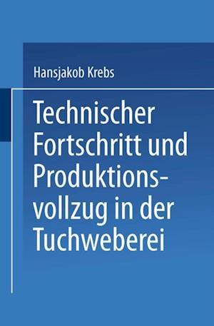 Technischer Fortschritt und Produktionsvollzug in der Tuchweberei af Hansjakob Krebs