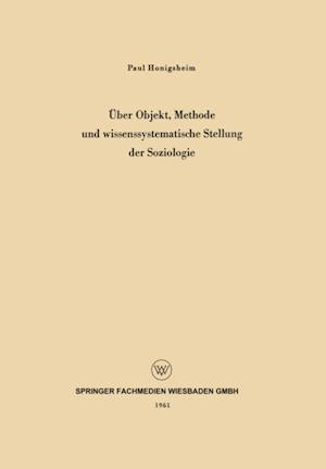Uber Objekt, Methode und wissenssystematische Stellung der Soziologie af Paul Honigsheim