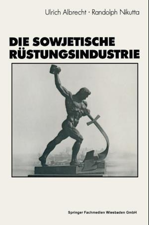 Die sowjetische Rustungsindustrie af Ulrich Albrecht