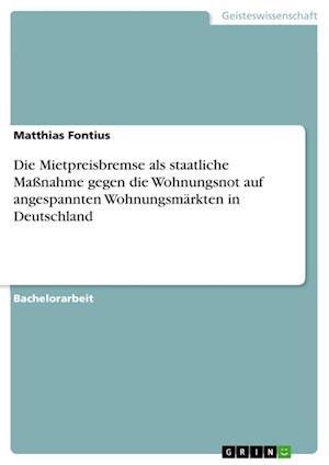 Die Mietpreisbremse ALS Staatliche Manahme Gegen Die Wohnungsnot Auf Angespannten Wohnungsmarkten in Deutschland