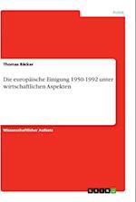 Die Europaische Einigung 1950-1992 Unter Wirtschaftlichen Aspekten af Thomas Backer
