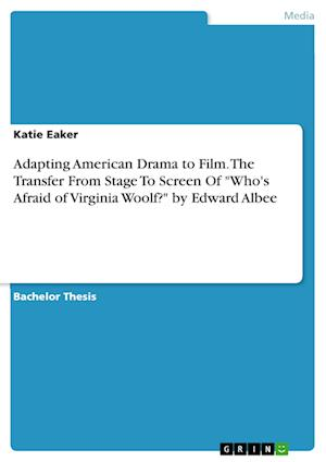 """Adapting American Drama to Film. The Transfer From Stage To Screen Of """"Who's Afraid of Virginia Woolf?"""" by Edward Albee"""