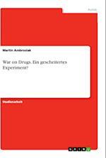 War on Drugs. Ein Gescheitertes Experiment?