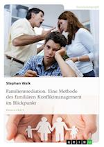 Familienmediation. Eine Methode Des Familiaren Konfliktmanagement Im Blickpunkt af Stephan Walk