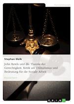 John Rawls Und Die Theorie Der Gerechtigkeit. Kritik Am Utilitarismus Und Bedeutung Fur Die Soziale Arbeit af Stephan Walk