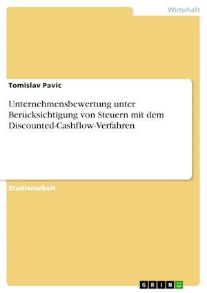 Unternehmensbewertung Unter Berucksichtigung Von Steuern Mit Dem Discounted-Cashflow-Verfahren