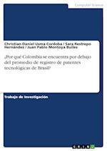 Por Que Colombia Se Encuentra Por Debajo del Promedio de Registro de Patentes Tecnologicas de Brasil?