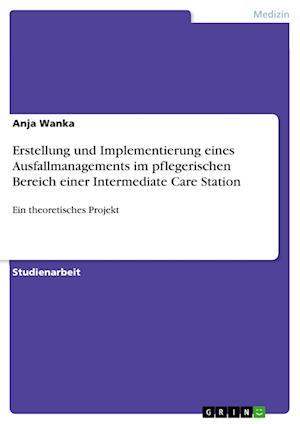 Erstellung Und Implementierung Eines Ausfallmanagements Im Pflegerischen Bereich Einer Intermediate Care Station