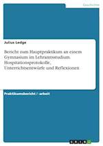 Bericht Zum Hauptpraktikum an Einem Gymnasium Im Lehramtsstudium. Hospitationsprotokolle, Unterrichtsentwurfe Und Reflexionen