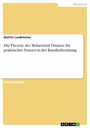 Bog, paperback Die Theorie Der Behavioral Finance Ihr Praktischer Nutzen in Der Kundenberatung af Quirin Laubmeier