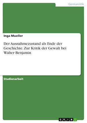Bog, paperback Der Ausnahmezustand ALS Ende Der Geschichte. Zur Kritik Der Gewalt Bei Walter Benjamin af Inga Mueller