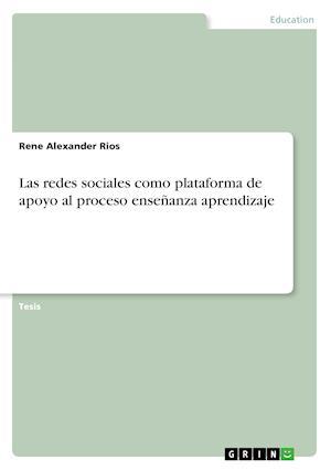 Bog, paperback Las Redes Sociales Como Plataforma de Apoyo Al Proceso Ensenanza Aprendizaje af Rene Alexander Rios