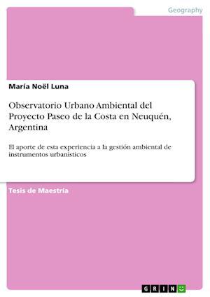 Bog, paperback Observatorio Urbano Ambiental del Proyecto Paseo de La Costa En Neuquen, Argentina af Maria Noel Luna