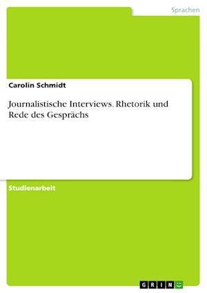 Bog, paperback Journalistische Interviews. Rhetorik Und Rede Des Gesprachs af Carolin Schmidt