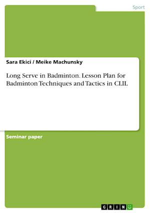 Bog, paperback Long Serve in Badminton. Lesson Plan for Badminton Techniques and Tactics in CLIL af Sara Ekici, Meike Machunsky