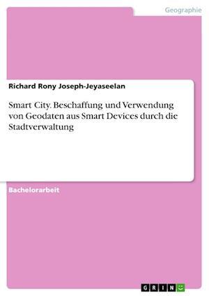 Bog, paperback Smart City. Beschaffung Und Verwendung Von Geodaten Aus Smart Devices Durch Die Stadtverwaltung af Richard Rony Joseph-Jeyaseelan