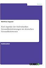 Igel. Aspekte Der Individuellen Gesundheitsleistungen Im Deutschen Gesundheitswesen af Matthias Degusan