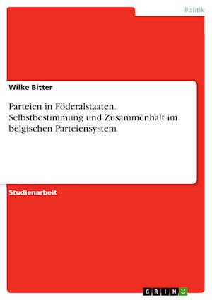 Bog, paperback Parteien in Foderalstaaten. Selbstbestimmung Und Zusammenhalt Im Belgischen Parteiensystem af Wilke Bitter