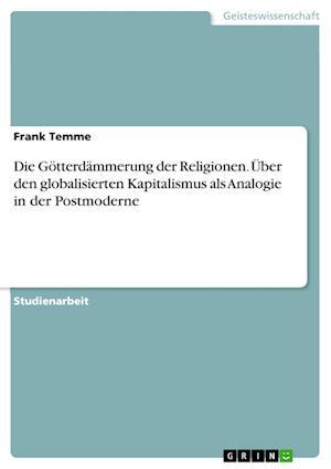 Bog, paperback Die Gotterdammerung Der Religionen. Uber Den Globalisierten Kapitalismus ALS Analogie in Der Postmoderne af Frank Temme