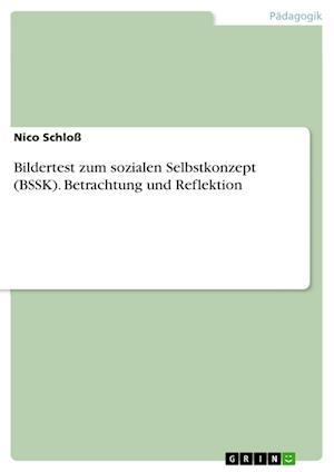 Bog, paperback Bildertest Zum Sozialen Selbstkonzept (Bssk). Betrachtung Und Reflektion af Nico Schlo