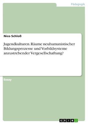 Bog, paperback Jugendkulturen. Raume Neuhumanistischer Bildungsprozesse Und Vorbildsysteme Anzustrebender Vergesellschaftung? af Nico Schloss