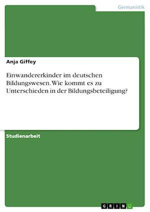 Bog, paperback Einwandererkinder Im Deutschen Bildungswesen. Wie Kommt Es Zu Unterschieden in Der Bildungsbeteiligung? af Anja Giffey