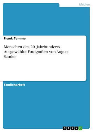 Bog, paperback Menschen Des 20. Jahrhunderts. Ausgewahlte Fotografien Von August Sander af Frank Temme