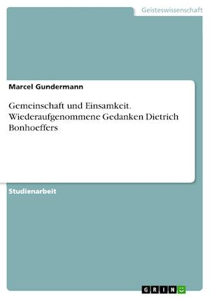 Bog, paperback Gemeinschaft Und Einsamkeit. Wiederaufgenommene Gedanken Dietrich Bonhoeffers af Marcel Gundermann