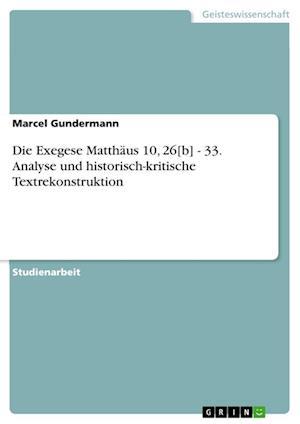 Bog, paperback Die Exegese Matthaus 10, 26[b] - 33. Analyse Und Historisch-Kritische Textrekonstruktion af Marcel Gundermann