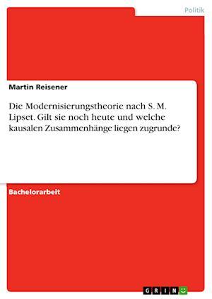 Die Modernisierungstheorie Nach S. M. Lipset. Gilt Sie Noch Heute Und Welche Kausalen Zusammenhange Liegen Zugrunde?