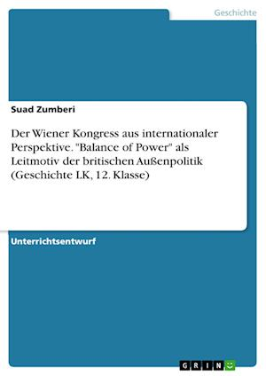 Der Wiener Kongress Aus Internationaler Perspektive. Balance of Power ALS Leitmotiv Der Britischen Auenpolitik (Geschichte Lk, 12. Klasse)