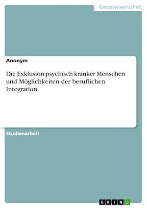 Bog, paperback Die Exklusion Psychisch Kranker Menschen Und Moglichkeiten Der Beruflichen Integration af Anonym