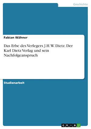 Das Erbe Des Verlegers J.H.W. Dietz. Der Karl Dietz Verlag Und Sein Nachfolgeanspruch