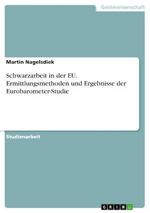 Schwarzarbeit in Der Eu. Ermittlungsmethoden Und Ergebnisse Der Eurobarometer-Studie