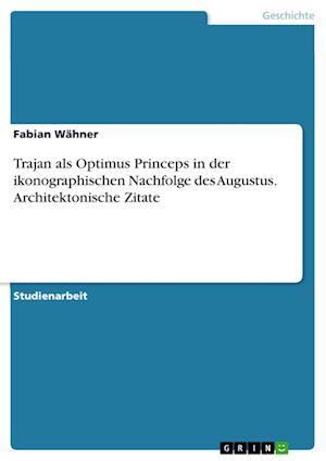 Bog, paperback Trajan ALS Optimus Princeps in Der Ikonographischen Nachfolge Des Augustus. Architektonische Zitate af Fabian Wahner