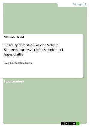 Bog, paperback Gewaltpravention in Der Schule. Kooperation Zwischen Schule Und Jugendhilfe af Marina Heckl