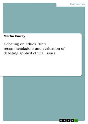 Bog, paperback Debating on Ethics. Hints, Recommendations and Evaluation of Debating Applied Ethical Issues af Martin Kurray