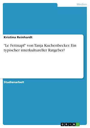 Bog, paperback -Le Fettnapf- Von Tanja Kuchenbecker. Ein Typischer Interkultureller Ratgeber? af Kristina Reinhardt