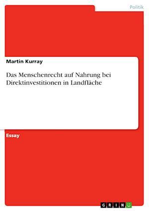 Bog, paperback Das Menschenrecht Auf Nahrung Bei Direktinvestitionen in Landflache af Martin Kurray