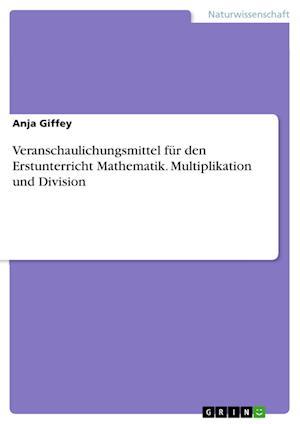 Bog, paperback Veranschaulichungsmittel Fur Den Erstunterricht Mathematik. Multiplikation Und Division af Anja Giffey