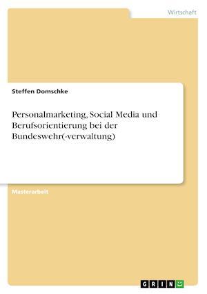 Bog, paperback Personalmarketing, Social Media Und Berufsorientierung Bei Der Bundeswehr(-Verwaltung) af Steffen Domschke