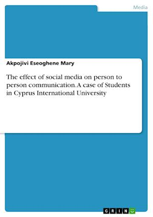 Bog, hæftet The effect of social media on person to person communication. A case of Students in Cyprus International University af Akpojivi Eseoghene Mary