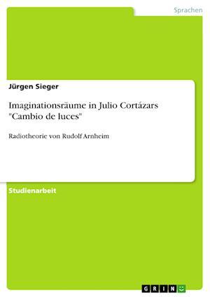 Imaginationsraume in Julio Cortazars -Cambio de Luces-
