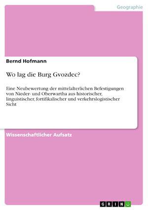 Bog, paperback Wo Lag Die Burg Gvozdec? af Bernd Hofmann
