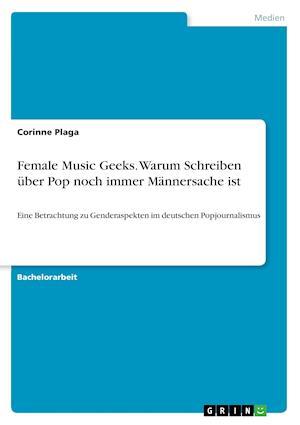 Bog, paperback Female Music Geeks. Warum Schreiben Uber Pop Noch Immer Mannersache Ist af Corinne Plaga