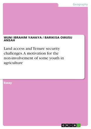 Bog, paperback Land Access and Tenure Security Challenges. a Motivation for the Non-Involvement of Some Youth in Agriculture af Barikisa Owusu Ansah, Wuni Ibrahim Yahaya
